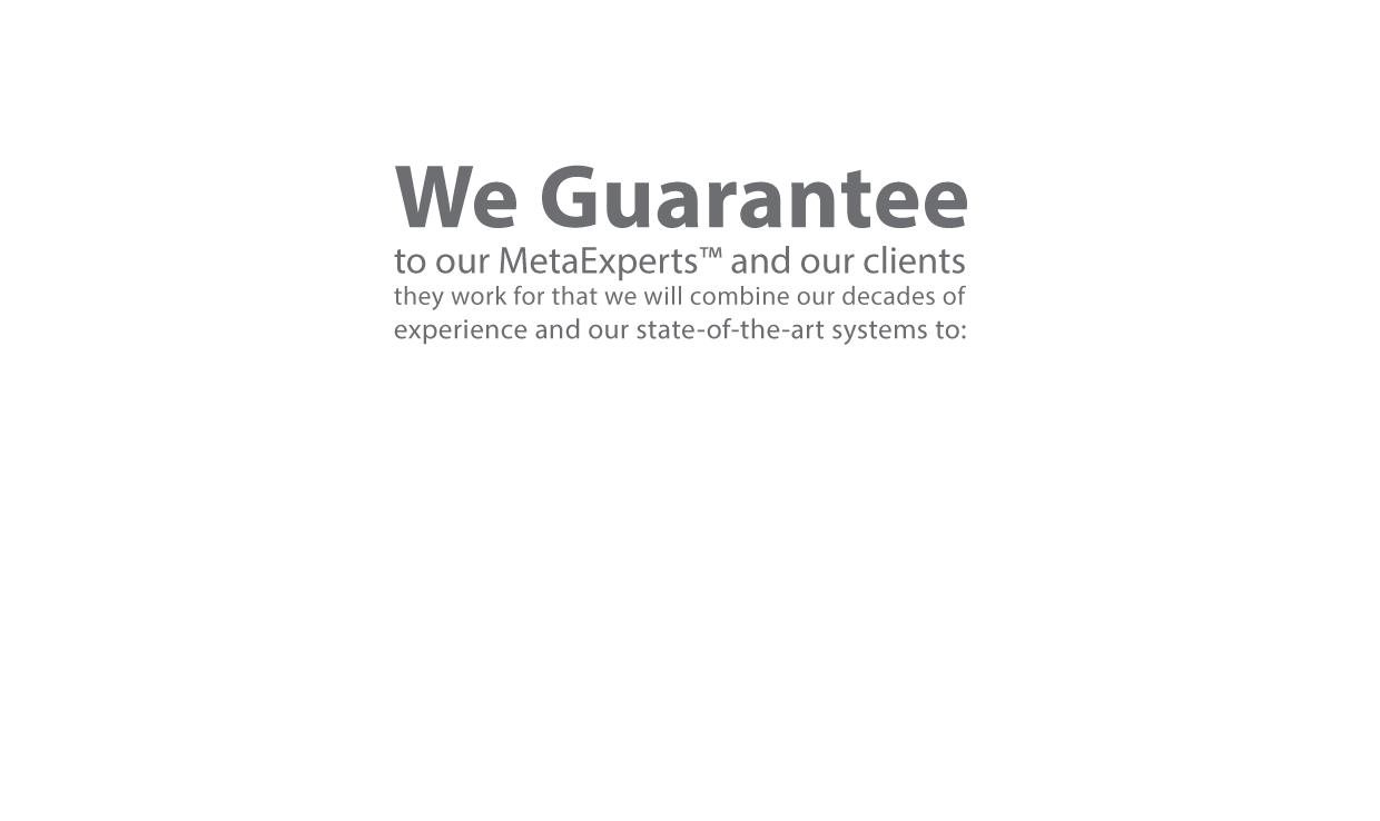 We Guarantee to our MetaExperts and our clients